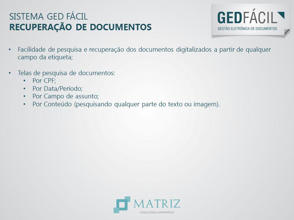 SISTEMA GED FÁCIL RECUPERAÇÃO DE DOCUMENTOS Facilidade de pesquisa e recuperação dos documentos digitalizados a partir de qualquer campo da etiqueta;