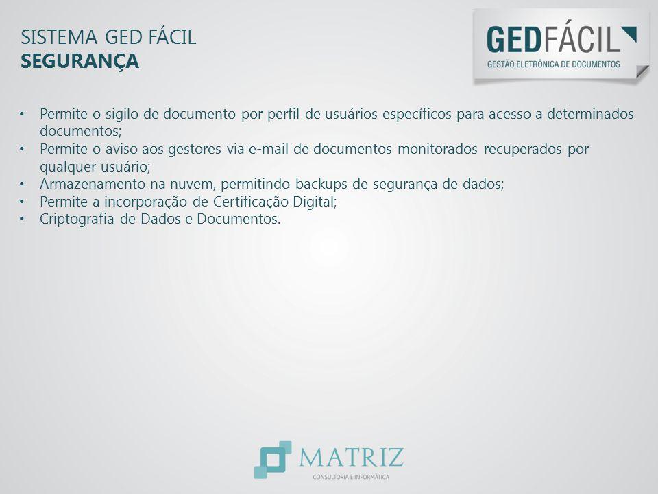 SISTEMA GED FÁCIL SEGURANÇA Permite o sigilo de documento por perfil de usuários específicos para acesso a determinados documentos; Permite o aviso ao