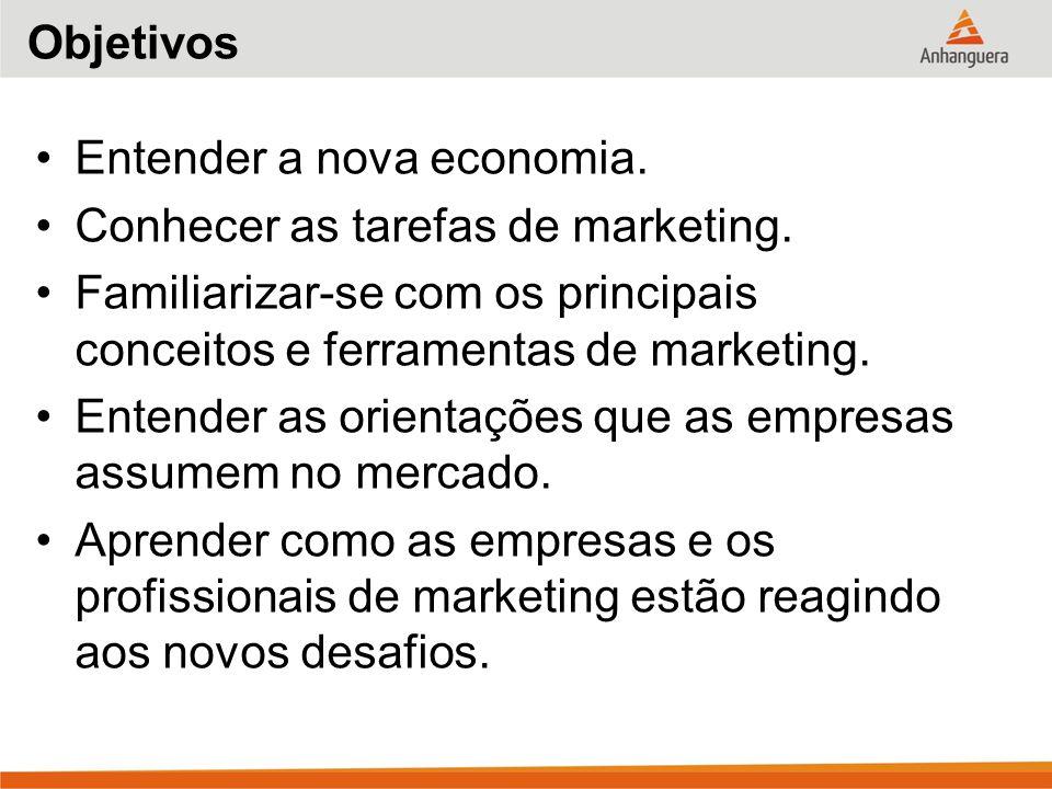 Objetivos Entender a nova economia.Conhecer as tarefas de marketing.