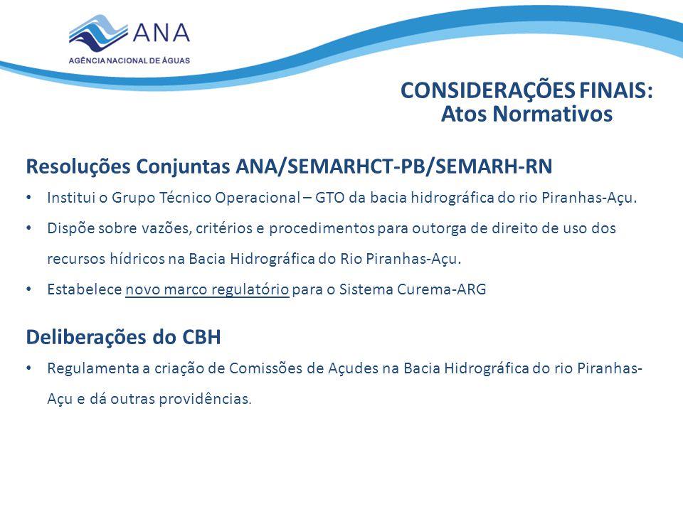 CONSIDERAÇÕES FINAIS: Atos Normativos Resoluções Conjuntas ANA/SEMARHCT-PB/SEMARH-RN Institui o Grupo Técnico Operacional – GTO da bacia hidrográfica