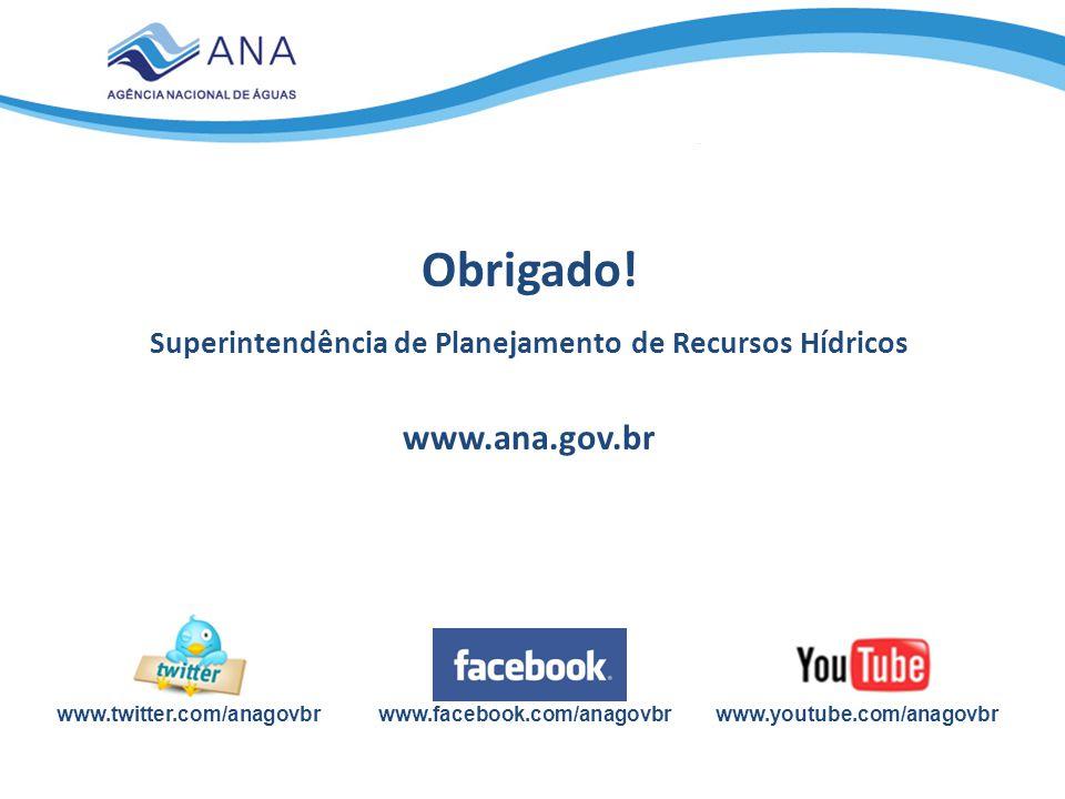 www.youtube.com/anagovbrwww.twitter.com/anagovbrwww.facebook.com/anagovbr Obrigado! Superintendência de Planejamento de Recursos Hídricos www.ana.gov.