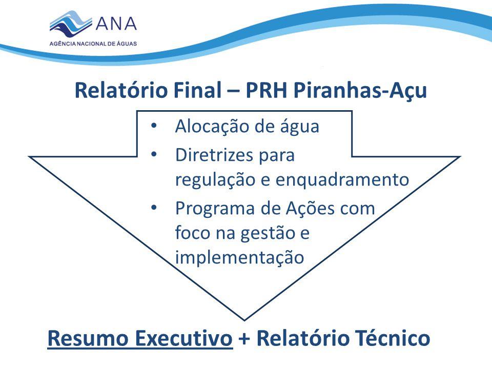 Relatório Final – PRH Piranhas-Açu Alocação de água Diretrizes para regulação e enquadramento Programa de Ações com foco na gestão e implementação Res