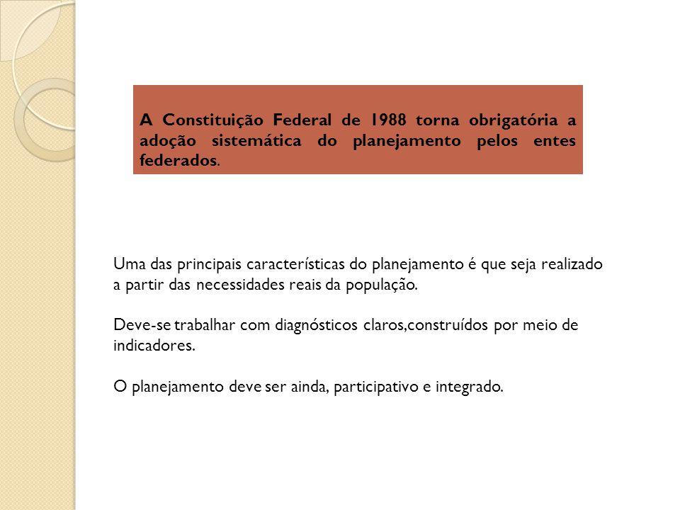A Constituição Federal de 1988 torna obrigatória a adoção sistemática do planejamento pelos entes federados. Uma das principais características do pla