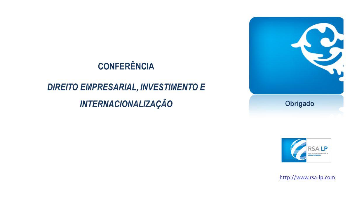 Obrigado CONFERÊNCIA DIREITO EMPRESARIAL, INVESTIMENTO E INTERNACIONALIZAÇÃO http://www.rsa-lp.com