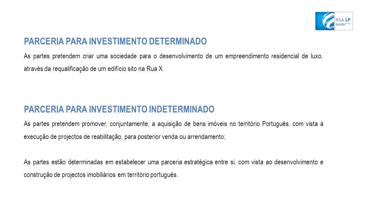 PARCERIA PARA INVESTIMENTO DETERMINADO As partes pretendem criar uma sociedade para o desenvolvimento de um empreendimento residencial de luxo, através da requalificação de um edifício sito na Rua X.