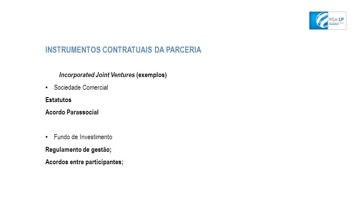 INSTRUMENTOS CONTRATUAIS DA PARCERIA Incorporated Joint Ventures (exemplos) Sociedade Comercial Estatutos Acordo Parassocial Fundo de Investimento Regulamento de gestão; Acordos entre participantes;