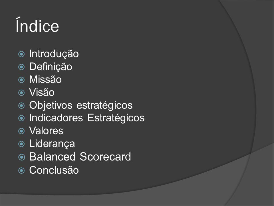 Índice  Introdução  Definição  Missão  Visão  Objetivos estratégicos  Indicadores Estratégicos  Valores  Liderança  Balanced Scorecard  Conclusão