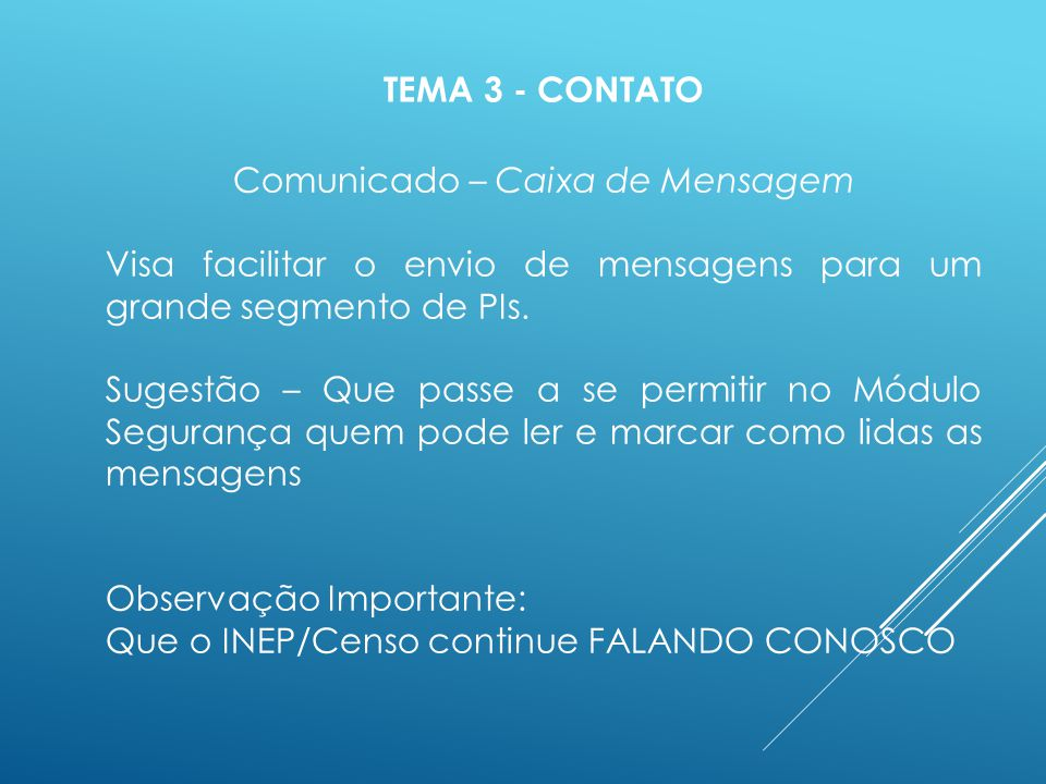 Comunicado – Caixa de Mensagem Visa facilitar o envio de mensagens para um grande segmento de PIs. Sugestão – Que passe a se permitir no Módulo Segura
