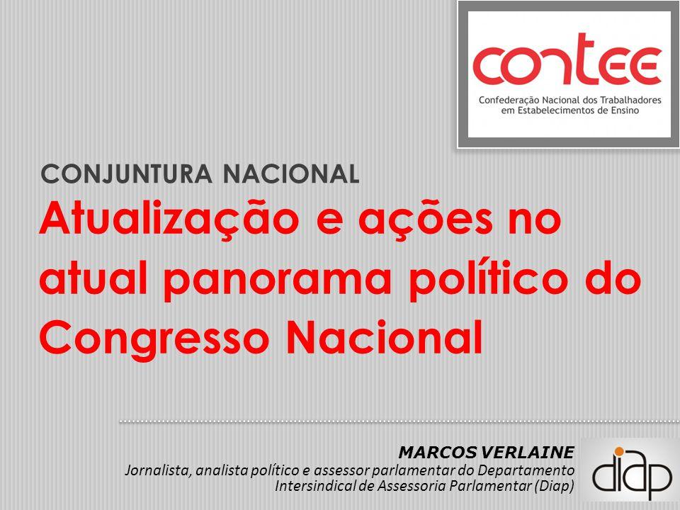 Atualização e ações no atual panorama político do Congresso Nacional CONJUNTURA NACIONAL MARCOS VERLAINE Jornalista, analista político e assessor parl