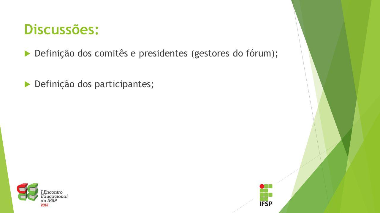 Discussões:  Definição dos comitês e presidentes (gestores do fórum);  Definição dos participantes;