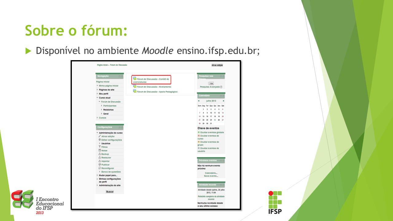 Sobre o fórum:  Disponível no ambiente Moodle ensino.ifsp.edu.br;