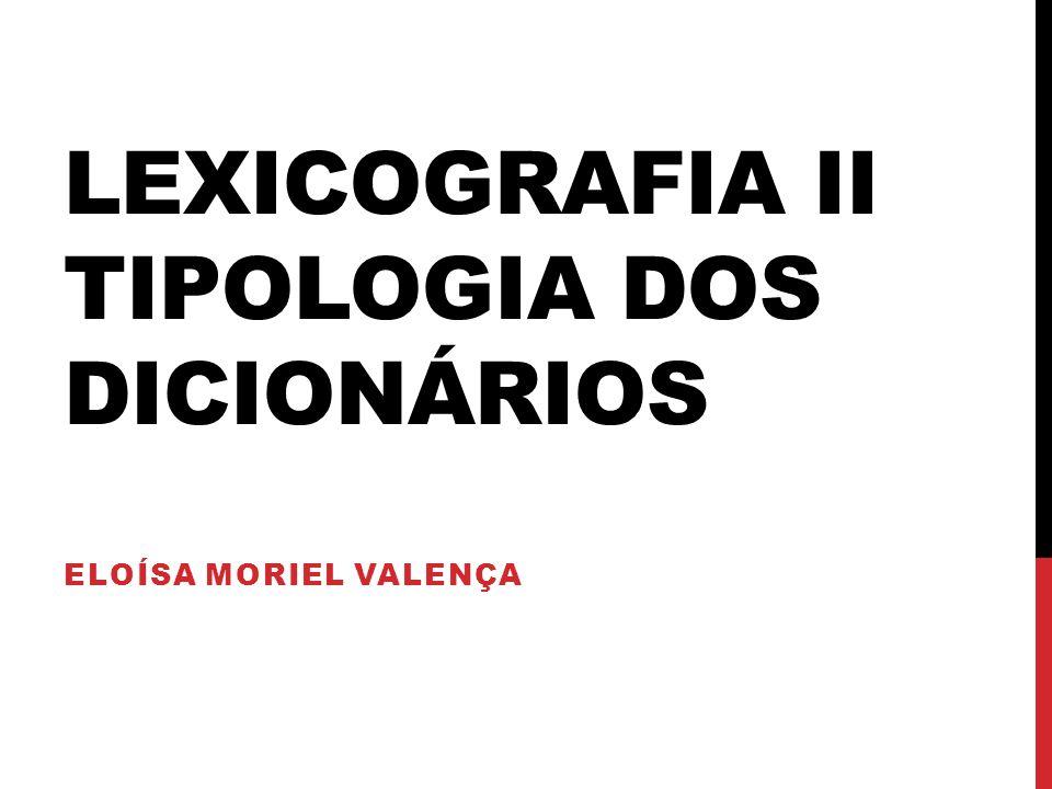LEXICOGRAFIA II TIPOLOGIA DOS DICIONÁRIOS ELOÍSA MORIEL VALENÇA