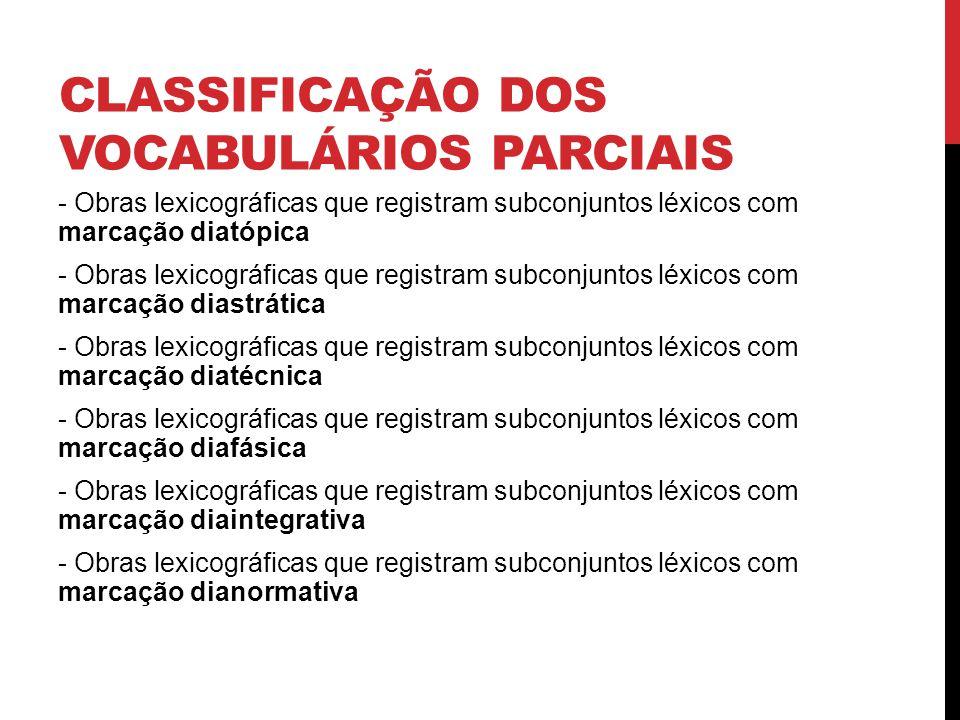 CLASSIFICAÇÃO DOS VOCABULÁRIOS PARCIAIS - Obras lexicográficas que registram subconjuntos léxicos com marcação diatópica - Obras lexicográficas que re