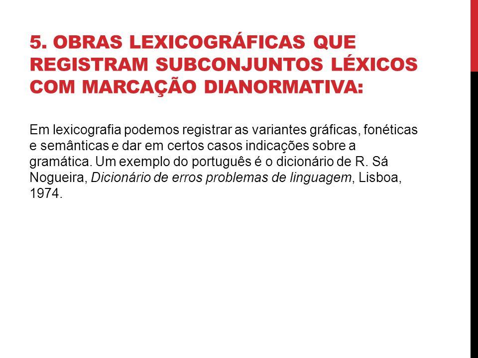 5. OBRAS LEXICOGRÁFICAS QUE REGISTRAM SUBCONJUNTOS LÉXICOS COM MARCAÇÃO DIANORMATIVA: Em lexicografia podemos registrar as variantes gráficas, fonétic