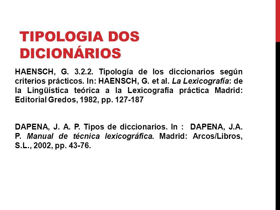 TIPOLOGIA DOS DICIONÁRIOS HAENSCH, G. 3.2.2. Tipología de los diccionarios según criterios prácticos. In: HAENSCH, G. et al. La Lexicografía: de la Li