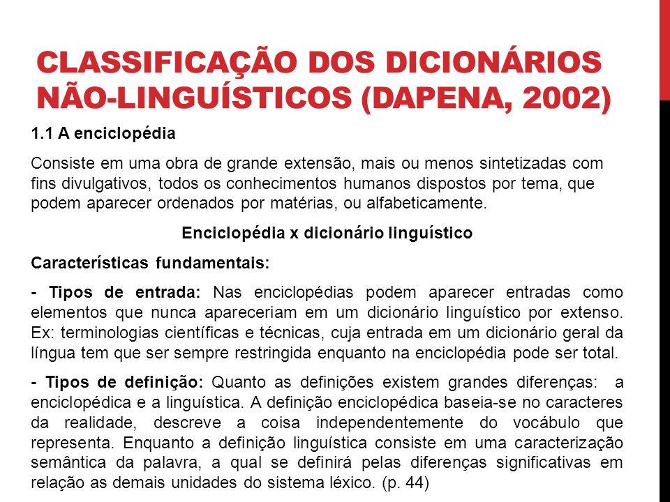 CLASSIFICAÇÃO DOS DICIONÁRIOS NÃO-LINGUÍSTICOS (DAPENA, 2002) 1.1 A enciclopédia Consiste em uma obra de grande extensão, mais ou menos sintetizadas c