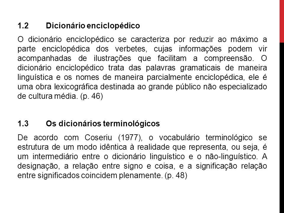 1.2Dicionário enciclopédico O dicionário enciclopédico se caracteriza por reduzir ao máximo a parte enciclopédica dos verbetes, cujas informações pode