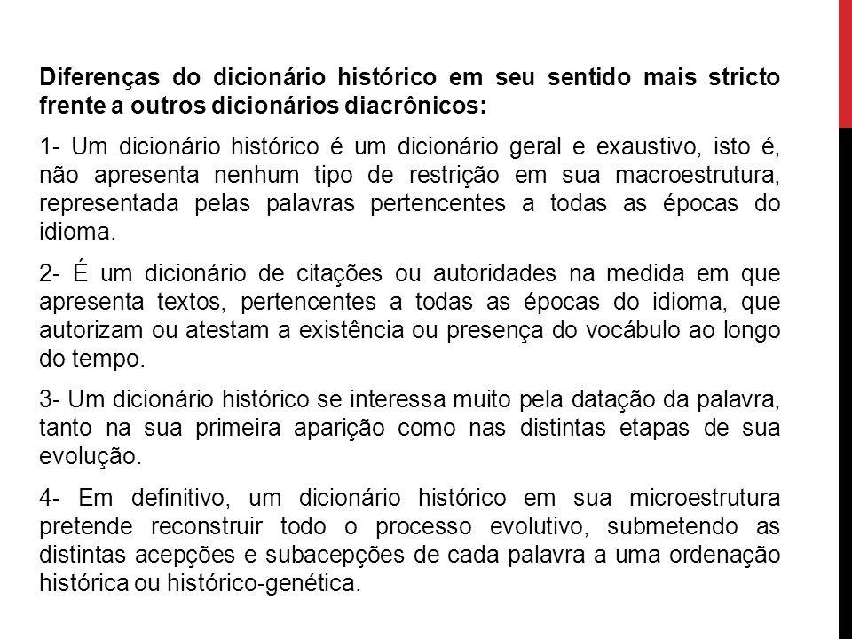 Diferenças do dicionário histórico em seu sentido mais stricto frente a outros dicionários diacrônicos: 1- Um dicionário histórico é um dicionário ger