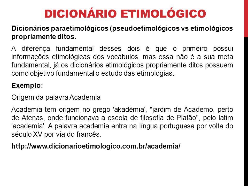 DICIONÁRIO ETIMOLÓGICO Dicionários paraetimológicos (pseudoetimológicos vs etimológicos propriamente ditos. A diferença fundamental desses dois é que
