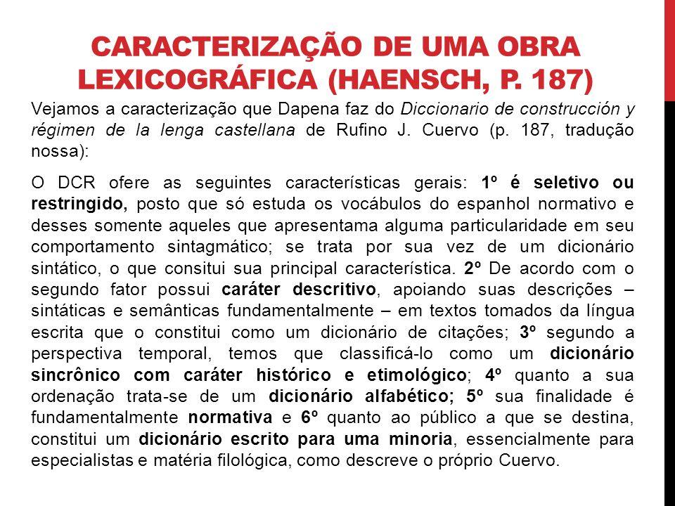 CARACTERIZAÇÃO DE UMA OBRA LEXICOGRÁFICA (HAENSCH, P. 187) Vejamos a caracterização que Dapena faz do Diccionario de construcción y régimen de la leng