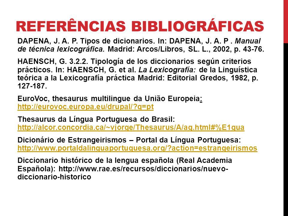 REFERÊNCIAS BIBLIOGRÁFICAS DAPENA, J. A. P. Tipos de dicionarios. In: DAPENA, J. A. P. Manual de técnica lexicográfica. Madrid: Arcos/Libros, SL. L.,