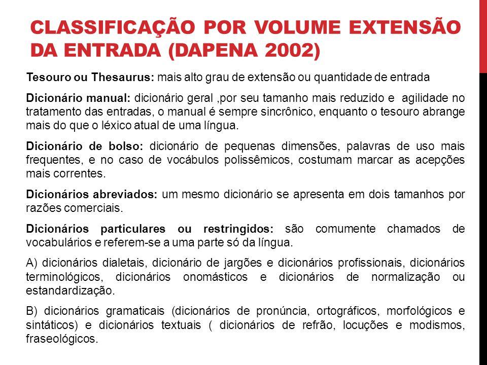 CLASSIFICAÇÃO POR VOLUME EXTENSÃO DA ENTRADA (DAPENA 2002) Tesouro ou Thesaurus: mais alto grau de extensão ou quantidade de entrada Dicionário manual