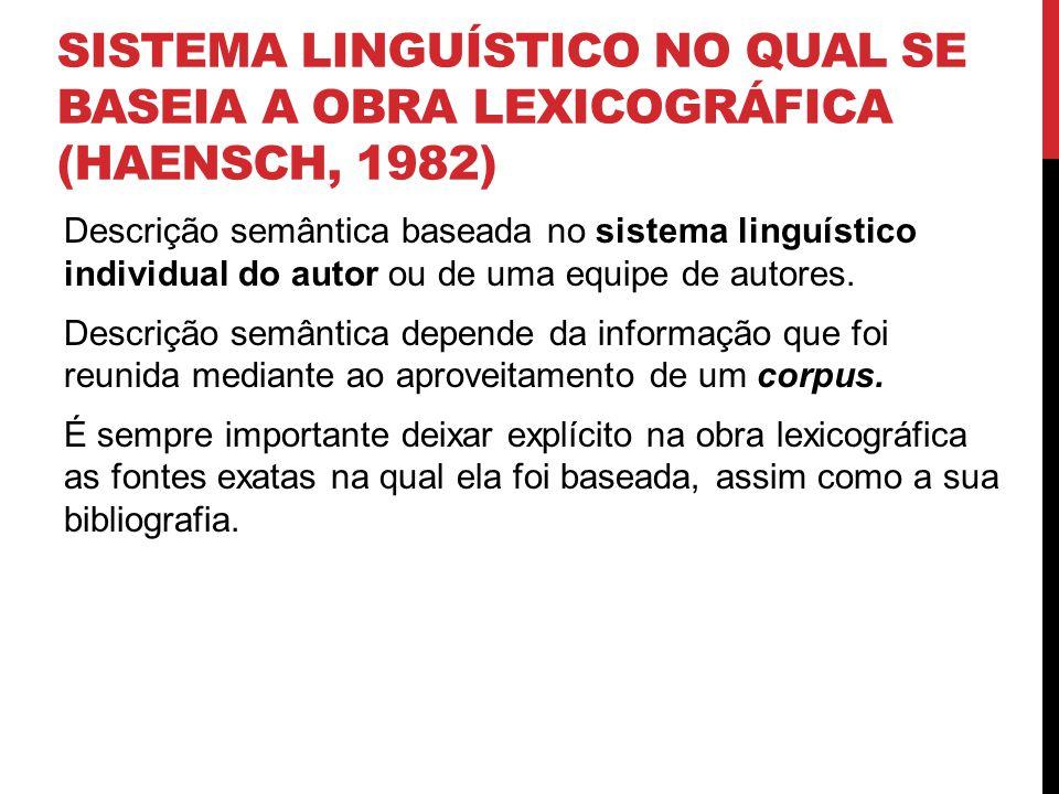 SISTEMA LINGUÍSTICO NO QUAL SE BASEIA A OBRA LEXICOGRÁFICA (HAENSCH, 1982) Descrição semântica baseada no sistema linguístico individual do autor ou d