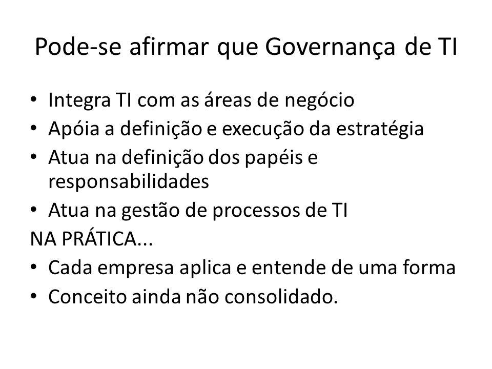 Pode-se afirmar que Governança de TI Integra TI com as áreas de negócio Apóia a definição e execução da estratégia Atua na definição dos papéis e resp