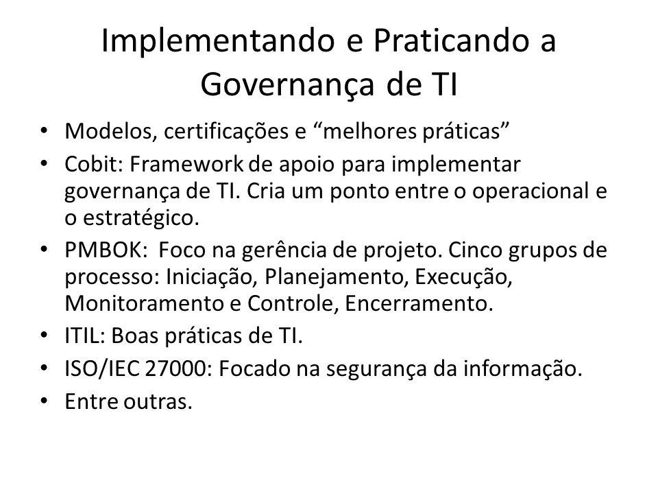 Implementando e Praticando a Governança de TI Modelos, certificações e melhores práticas Cobit: Framework de apoio para implementar governança de TI.