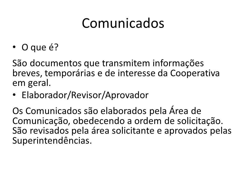 Comunicados O que é? São documentos que transmitem informações breves, temporárias e de interesse da Cooperativa em geral. Elaborador/Revisor/Aprovado