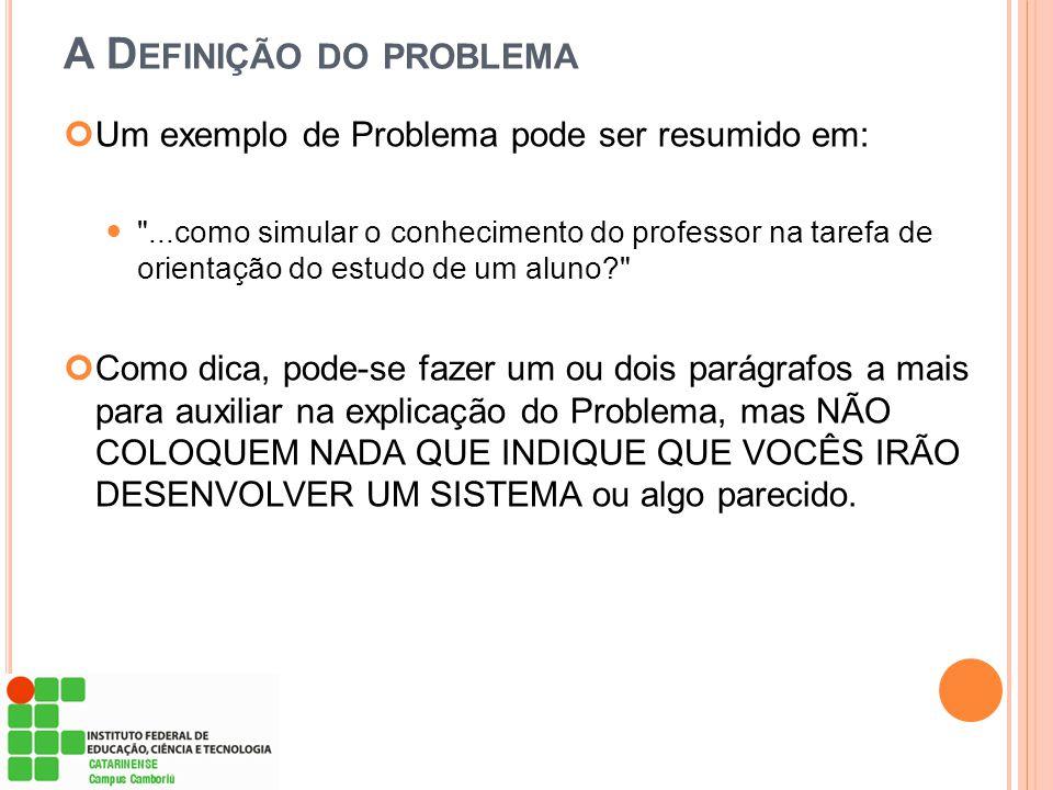 A D EFINIÇÃO DO PROBLEMA Um exemplo de Problema pode ser resumido em: