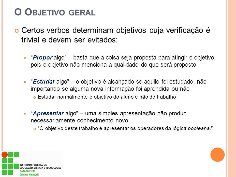 """O O BJETIVO GERAL Certos verbos determinam objetivos cuja verificação é trivial e devem ser evitados: """"Propor algo"""" – basta que a coisa seja proposta"""