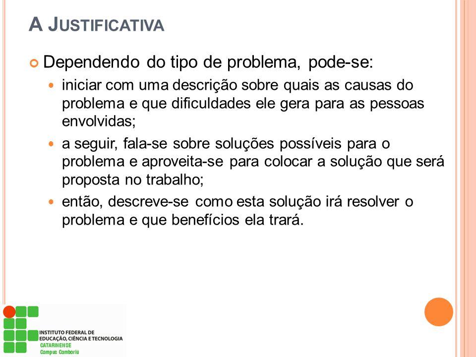 A J USTIFICATIVA Dependendo do tipo de problema, pode-se: iniciar com uma descrição sobre quais as causas do problema e que dificuldades ele gera para