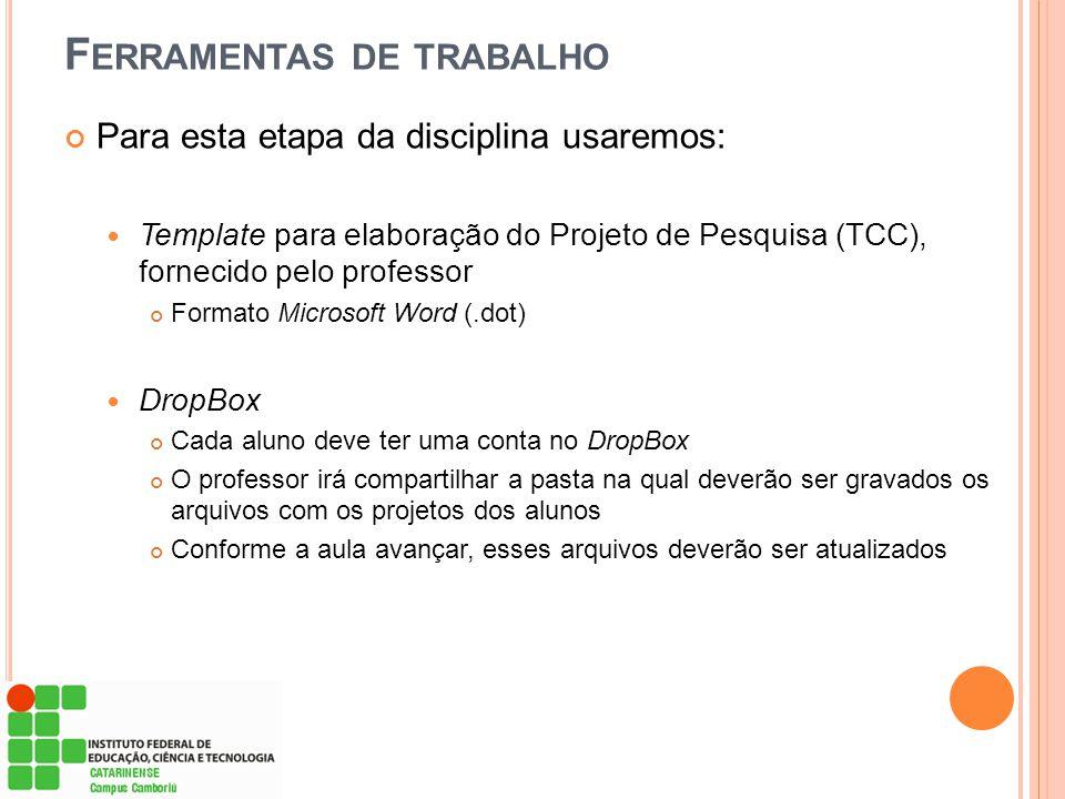F ERRAMENTAS DE TRABALHO Para esta etapa da disciplina usaremos: Template para elaboração do Projeto de Pesquisa (TCC), fornecido pelo professor Forma