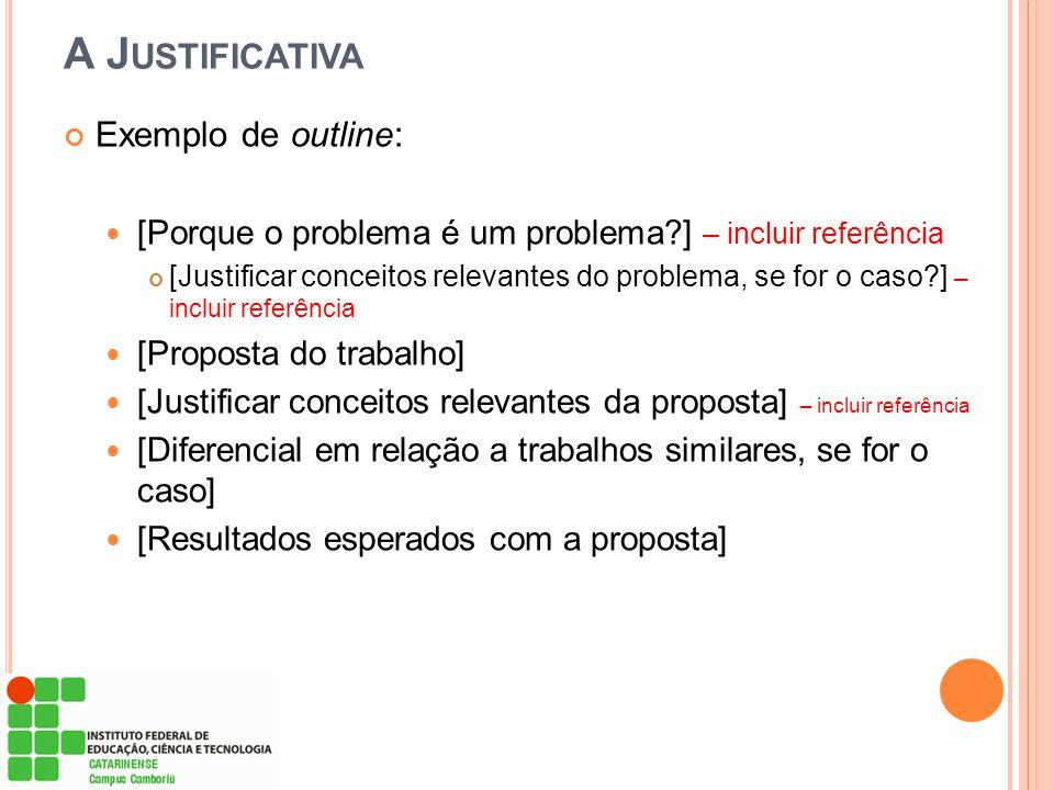 A J USTIFICATIVA Exemplo de outline: [Porque o problema é um problema?] – incluir referência [Justificar conceitos relevantes do problema, se for o ca