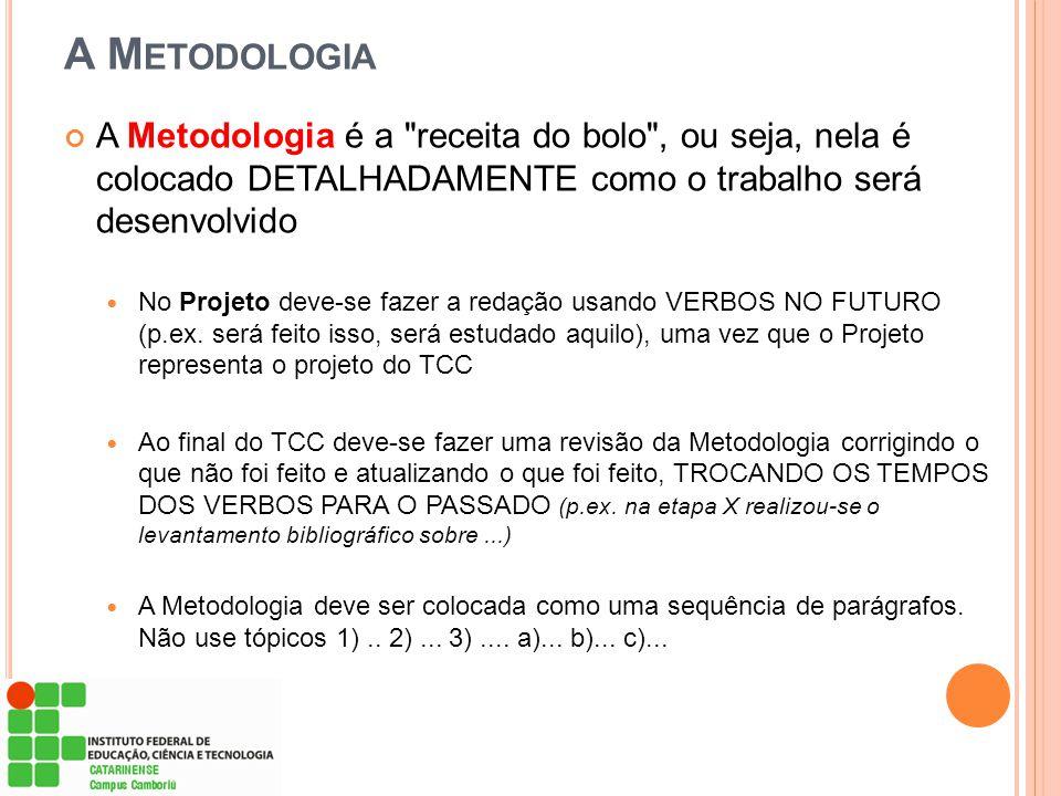 A M ETODOLOGIA A Metodologia é a