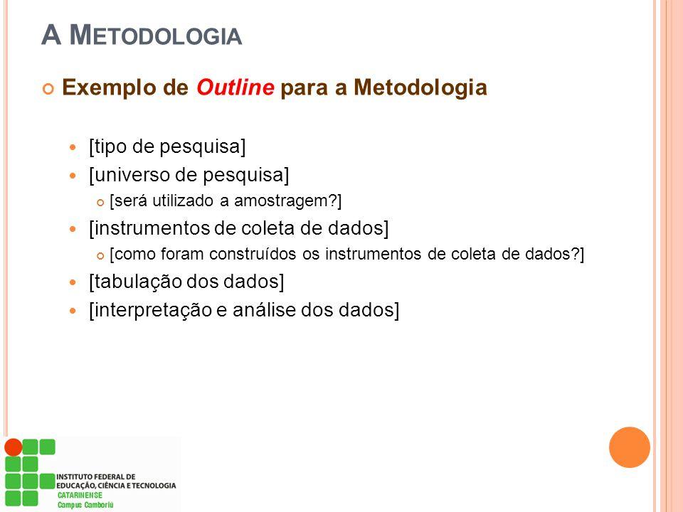 A M ETODOLOGIA Exemplo de Outline para a Metodologia [tipo de pesquisa] [universo de pesquisa] [será utilizado a amostragem?] [instrumentos de coleta