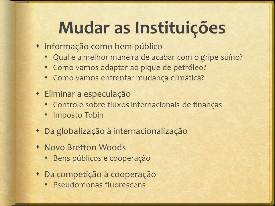 Mudar as Instituições  Informação como bem público  Qual e a melhor maneira de acabar com o gripe suíno.