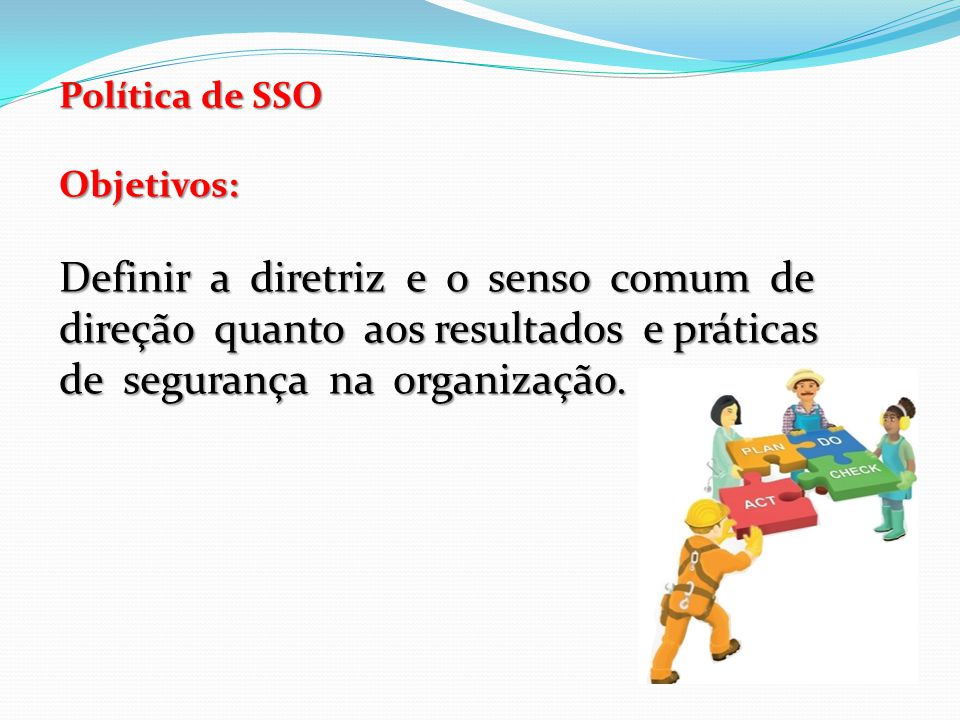 Política de SSO Características: Definida pela Alta Administração com a participação dos colaboradores.