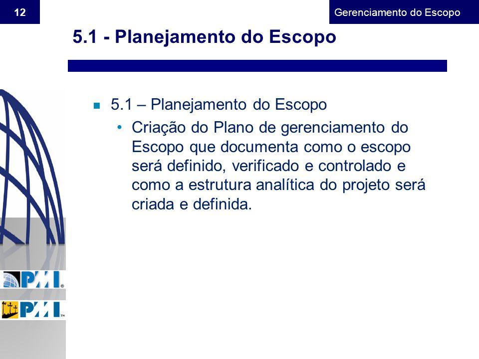 Gerenciamento do Escopo 12 5.1 - Planejamento do Escopo n 5.1 – Planejamento do Escopo Criação do Plano de gerenciamento do Escopo que documenta como