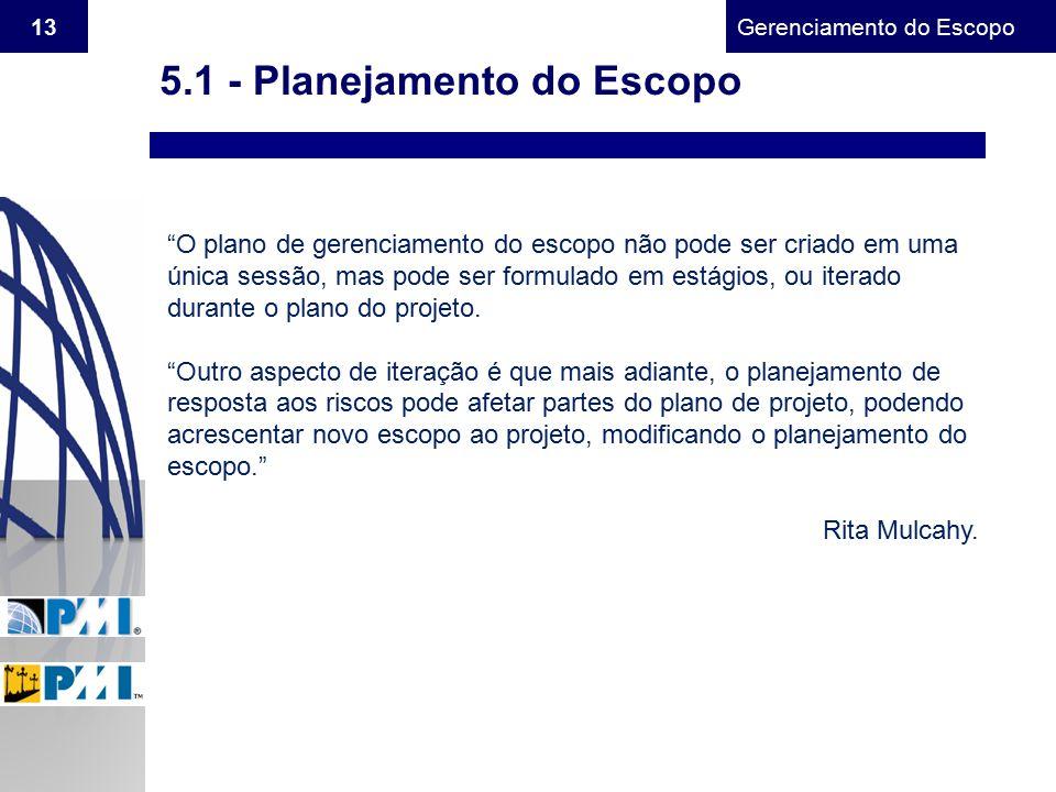 """Gerenciamento do Escopo 13 5.1 - Planejamento do Escopo """"O plano de gerenciamento do escopo não pode ser criado em uma única sessão, mas pode ser form"""