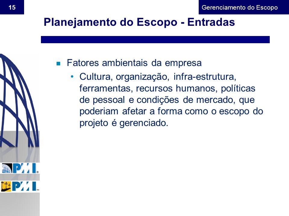 Gerenciamento do Escopo 15 n Fatores ambientais da empresa Cultura, organização, infra-estrutura, ferramentas, recursos humanos, políticas de pessoal