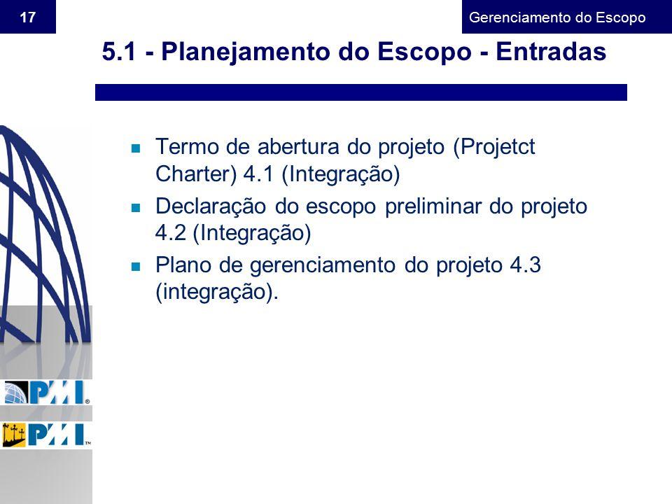 Gerenciamento do Escopo 17 n Termo de abertura do projeto (Projetct Charter) 4.1 (Integração) n Declaração do escopo preliminar do projeto 4.2 (Integr