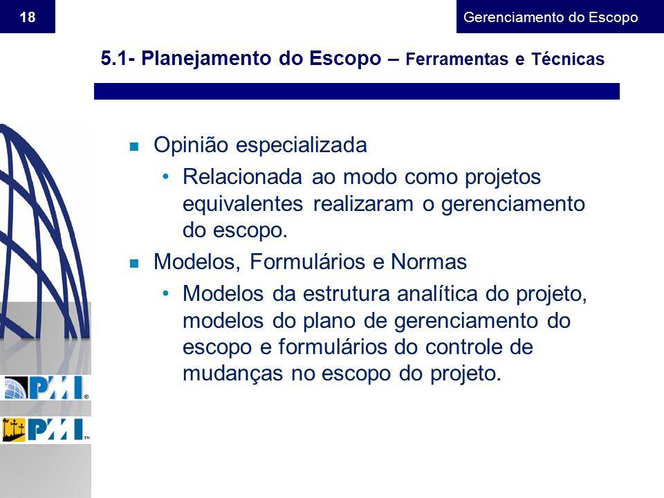 Gerenciamento do Escopo 18 n Opinião especializada Relacionada ao modo como projetos equivalentes realizaram o gerenciamento do escopo. n Modelos, For