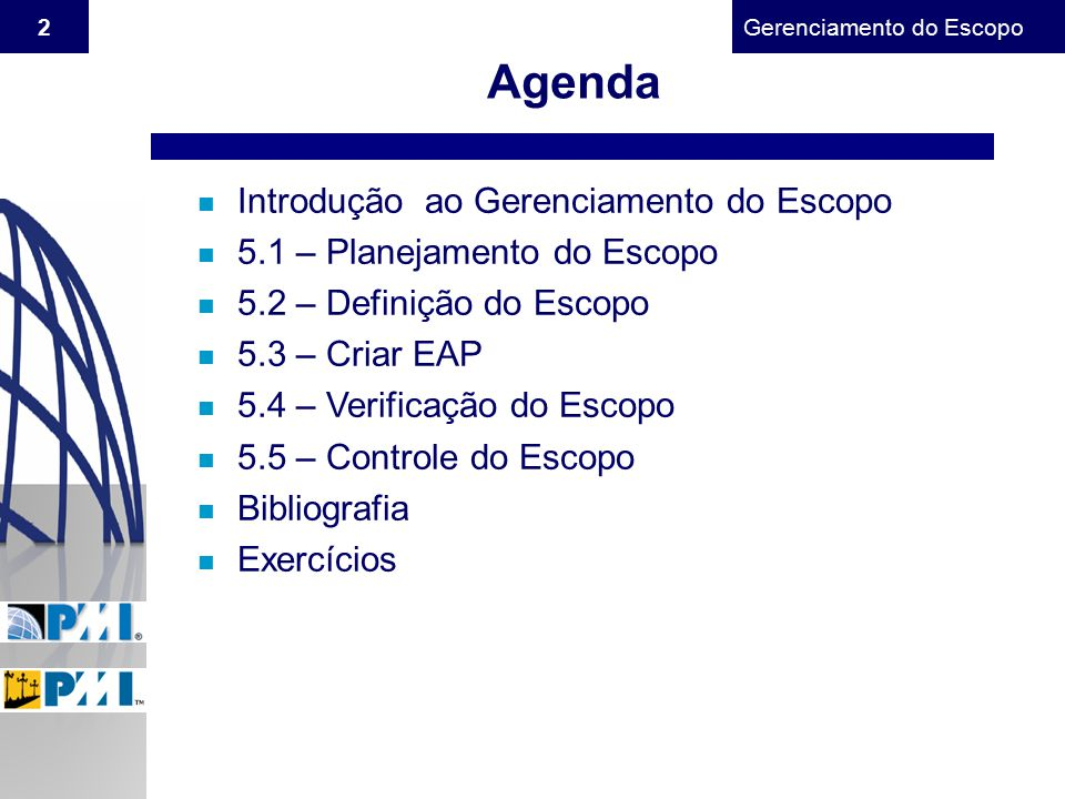 Gerenciamento do Escopo 2 Agenda n Introdução ao Gerenciamento do Escopo n 5.1 – Planejamento do Escopo n 5.2 – Definição do Escopo n 5.3 – Criar EAP