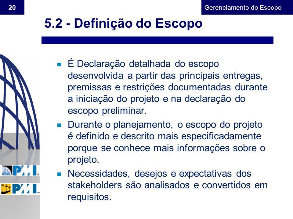 Gerenciamento do Escopo 20 n É Declaração detalhada do escopo desenvolvida a partir das principais entregas, premissas e restrições documentadas duran