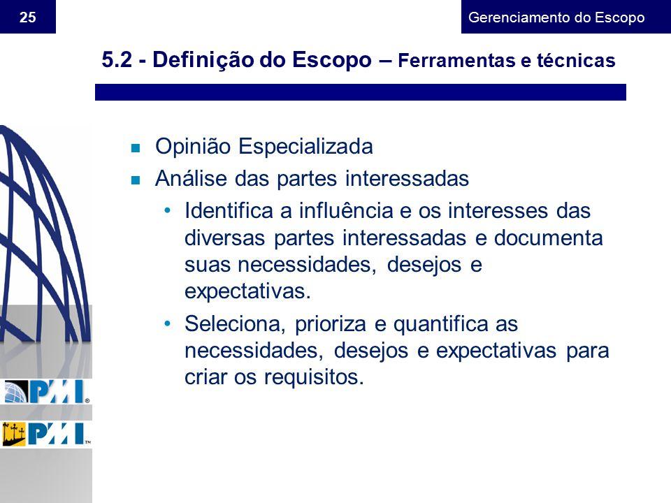 Gerenciamento do Escopo 25 n Opinião Especializada n Análise das partes interessadas Identifica a influência e os interesses das diversas partes inter