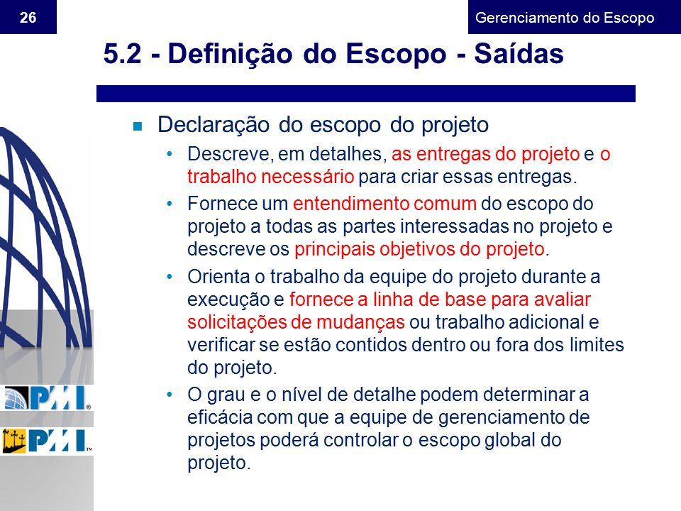 Gerenciamento do Escopo 26 n Declaração do escopo do projeto Descreve, em detalhes, as entregas do projeto e o trabalho necessário para criar essas en