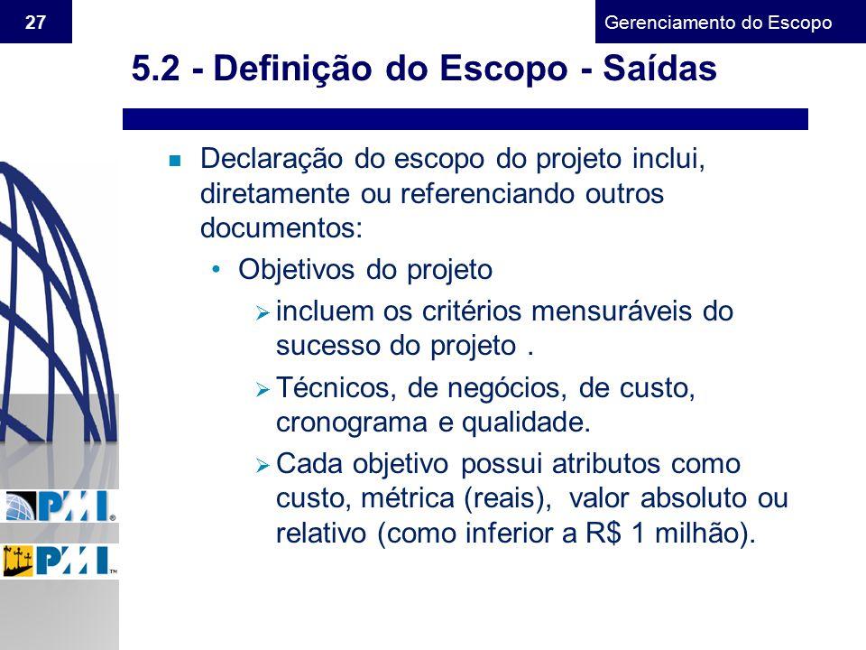 Gerenciamento do Escopo 27 n Declaração do escopo do projeto inclui, diretamente ou referenciando outros documentos: Objetivos do projeto  incluem os