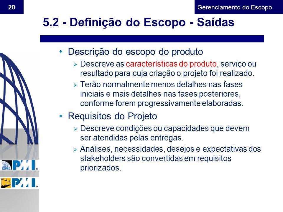 Gerenciamento do Escopo 28 Descrição do escopo do produto  Descreve as características do produto, serviço ou resultado para cuja criação o projeto f